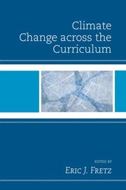 Climate Change across the Curriculum ebook by Eric J. Fretz, Andrew Auge, Geoffrey Bateman,...
