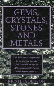 Gems, Crystals, Stones and Metals ebook by Kristina Benson