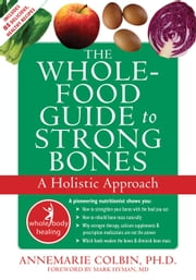 The Whole-Food Guide to Strong Bones - A Holistic Approach ebook by Annemarie Colbin, PhD,Hyman Mark, MD
