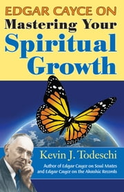 Edgar Cayce on Mastering Your Spiritual Growth ebook by Kevin J Todeschi