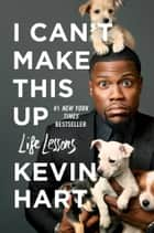 I Can't Make This Up - Life Lessons ebook by Neil Strauss, Kevin Hart