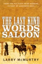 The Last Kind Words Saloon ebook by Larry McMurtry