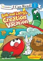 Bob and Larry's Creation Vacation ekitaplar by Karen Poth