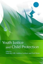 Youth Justice and Child Protection ebook by Andrew Lockyer,Fred Stone,Malcolm Hill