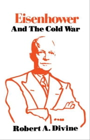 Eisenhower and the Cold War ebook by Robert A. Divine