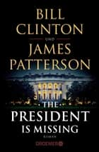The President Is Missing - Roman (dt. Ausgabe) ebook by Bill Clinton, James Patterson, Anke Kreutzer,...
