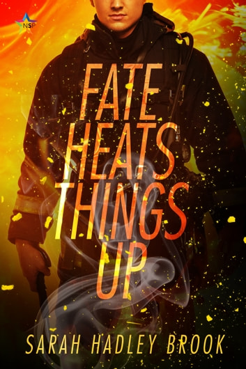 Fate Heats Things Up ebook by Sarah Hadley Brook