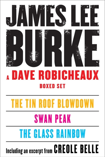 A Dave Robicheaux Ebook Boxed Set - The Glass Rainbow, Swan Peak, The Tin Roof Blowdown, Excerpt from Creole Belle ebook by James Lee Burke