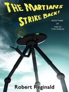The Martians Strike Back! - War of Two Worlds, Book Three eBook by Robert Reginald