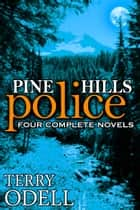 Pine Hills Police - Four Complete Novels ebook by