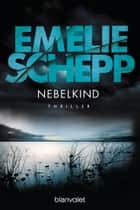 Nebelkind - Thriller ebook by Emelie Schepp, Annika Krummacher