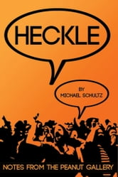 Heckle - Notes From The Peanut Gallery ebook by Michael Schultz