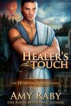 Healer's Touch - Hearts and Thrones, #4 ebook by Amy Raby