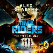 TimeRiders: The Eternal War (Book 4) - The Eternal War (Book 4) audiobook by Alex Scarrow