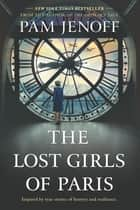 The Lost Girls of Paris - A Novel 電子書籍 by Pam Jenoff