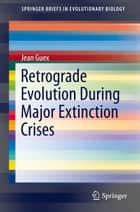 Retrograde Evolution During Major Extinction Crises ebook by Jean Guex