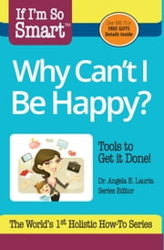 If I'm So Smart, Why Can't I Be Happy? ebook by The Author Incubator
