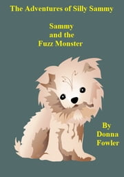 The Adventures of Silly Sammy. Sammy and the Fuzz Monster ebook by D.G. Fowler