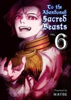 To The Abandoned Sacred Beasts 6 ebook by MAYBE, MAYBE