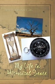 My Life in Historical Sense ebook by Trygve Gangnaes Jr.