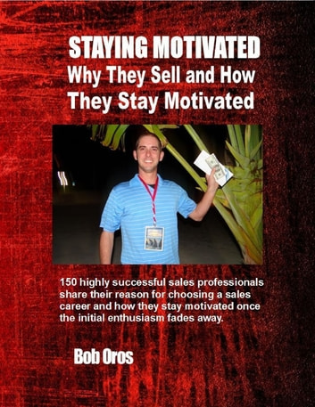 Staying Motivated: Why They Sell and How They Stay Motivated ebook by Bob Oros
