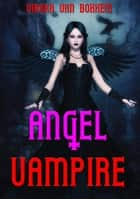 Angel Vampire ebook by Vianka Van Bokkem