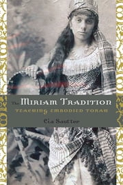 The Miriam Tradition - Teaching Embodied Torah ebook by Cia Sautter