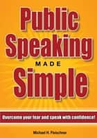 Public Speaking Made Simple: Overcome Your Fear and Speak With Confidence In Just 21 Days! ebook by Michael Fleischner
