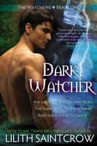 Dark Watcher ebook by Lilith Saintcrow