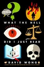 What the Hell Did I Just Read - A Novel of Cosmic Horror ebook by David Wong, Jason Pargin