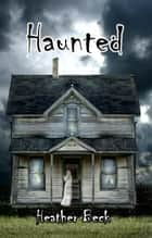 Haunted - The Horror Diaries Omnibus Edition, #1 ebook by Heather Beck
