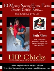 10 Money Saving Home Tasks Smart Chicks Know...That You'll Wish You Did - A HIP Chicks DIY Home Guide ebook by Beth Allen
