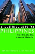 Etiquette Guide to the Philippines - Know the Rules that Make the Difference! ebook by Joy Posadas