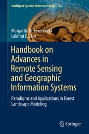 Handbook on Advances in Remote Sensing and Geographic Information Systems - Paradigms and Applications in Forest Landscape Modeling ebook by Margarita N. Favorskaya, Lakhmi C. Jain