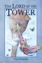 The Lord of the Tower ebook by Paul Xylinides
