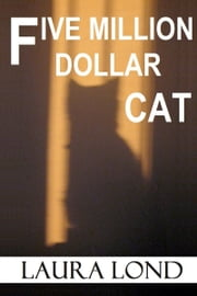 Five Million Dollar Cat (A Novella) ebook by Laura Lond
