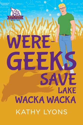 Were-Geeks Save Lake Wacka Wacka ebook by Kathy Lyons