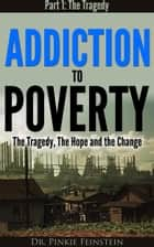 Addiction to Poverty: The Tragedy, the Hope and the Change, Part 1: The Tragedy ebook by Dr. Pinkie Feinstein