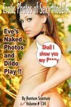 Eve's Naked photos and dildo play!! - Shall I Show you my P***y ebook by Rantum Scantum