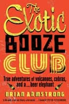 The Exotic Booze Club ebook by Brian Armstrong