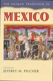 The Human Tradition in Mexico ebook by Jeffrey M. Pilcher, author of Planet Taco: A Global History of Mexican Food