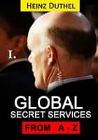 Worldwide Secret and Intelligence Agencies I - That delivers unforgettable customer Sservice Tome I of III ebook by Heinz Duthel