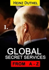 Worldwide Secret and Intelligence Agencies - That delivers unforgettable customer Sservice Tome I of III ebook by Heinz Duthel