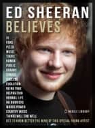 Ed Sheeran Believes - Get to know better the mind of this special young artist ebook by Mobile Library