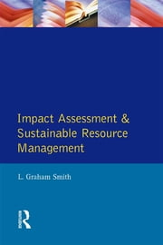 Impact Assessment and Sustainable Resource Management ebook by L Graham Smith