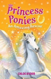 Princess Ponies 5: An Amazing Rescue ebook by Chloe Ryder