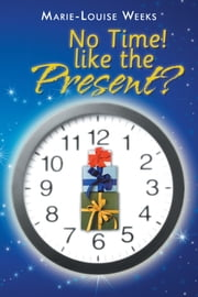 No Time! like the Present? ebook by Marie-Louise Weeks
