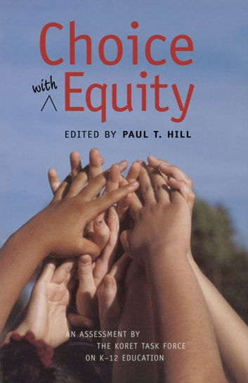 Choice with Equity - An Assessment of the Koret Task Force on K–12 Education ebook by Paul T. Hill
