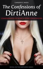 The Confessions of DirtiAnne: Consequences of Being a Porn Star and Whore (The DirtiAnne series Book 2) ebook by