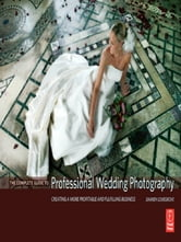 The Complete Guide to Professional Wedding Photography - Creating a more profitable and fulfilling business ebook by Damien Lovegrove